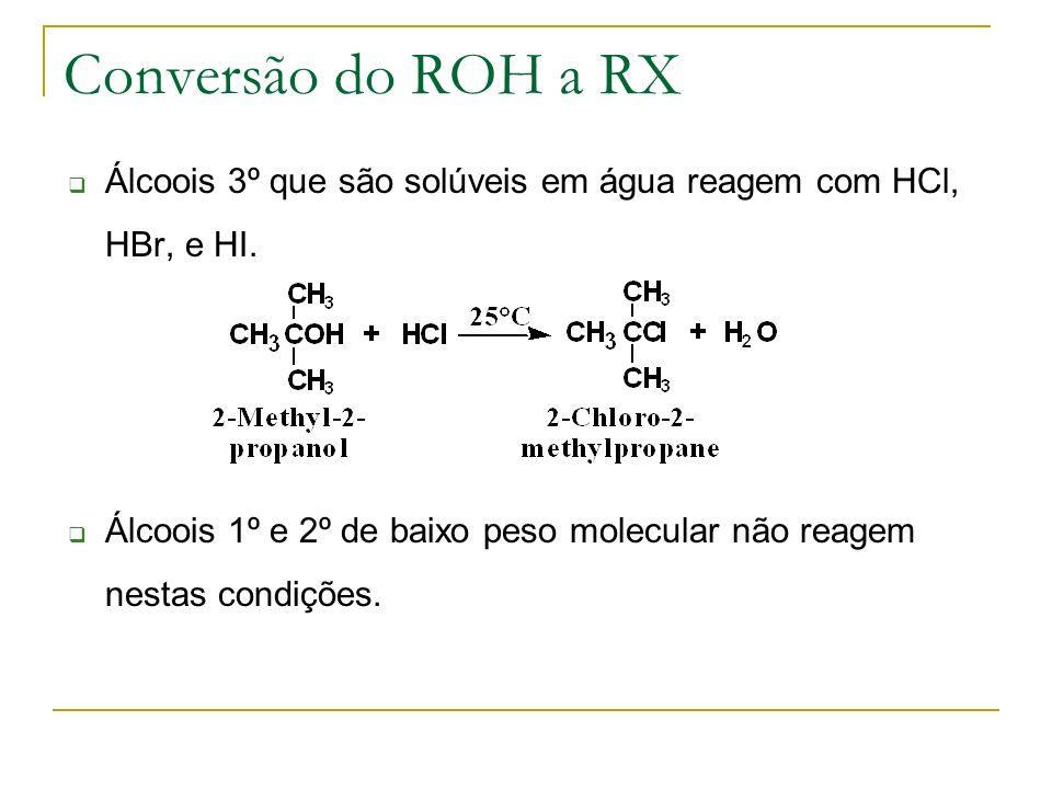 Conversão do ROH a RX Álcoois 3º que são solúveis em água reagem com HCl, HBr, e HI. Álcoois 1º e 2º de baixo peso molecular não reagem nestas condiçõ