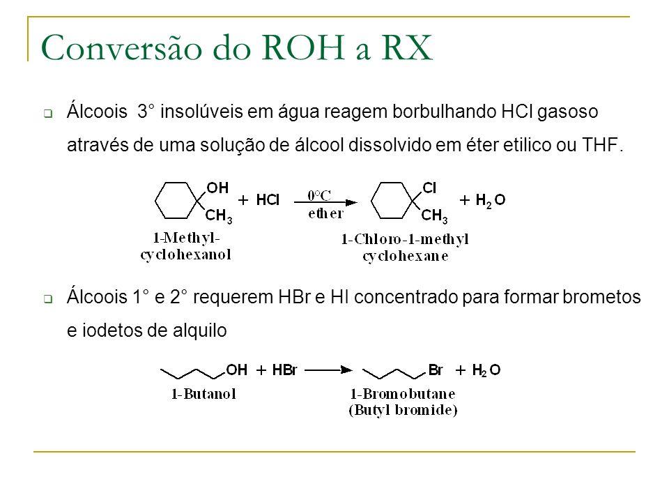Conversão do ROH a RX Álcoois 3° insolúveis em água reagem borbulhando HCl gasoso através de uma solução de álcool dissolvido em éter etilico ou THF.
