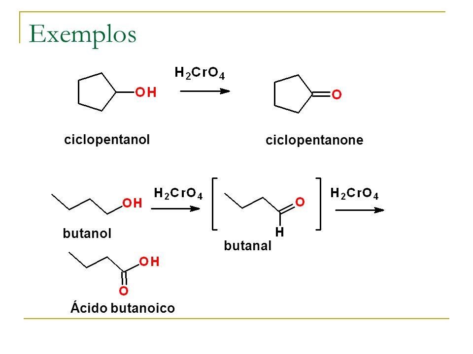 Exemplos ciclopentanol ciclopentanone butanol butanal Ácido butanoico