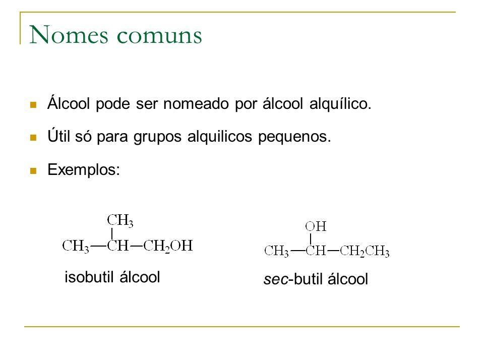 Nomes comuns Álcool pode ser nomeado por álcool alquílico. Útil só para grupos alquilicos pequenos. Exemplos: isobutil álcool sec-butil álcool