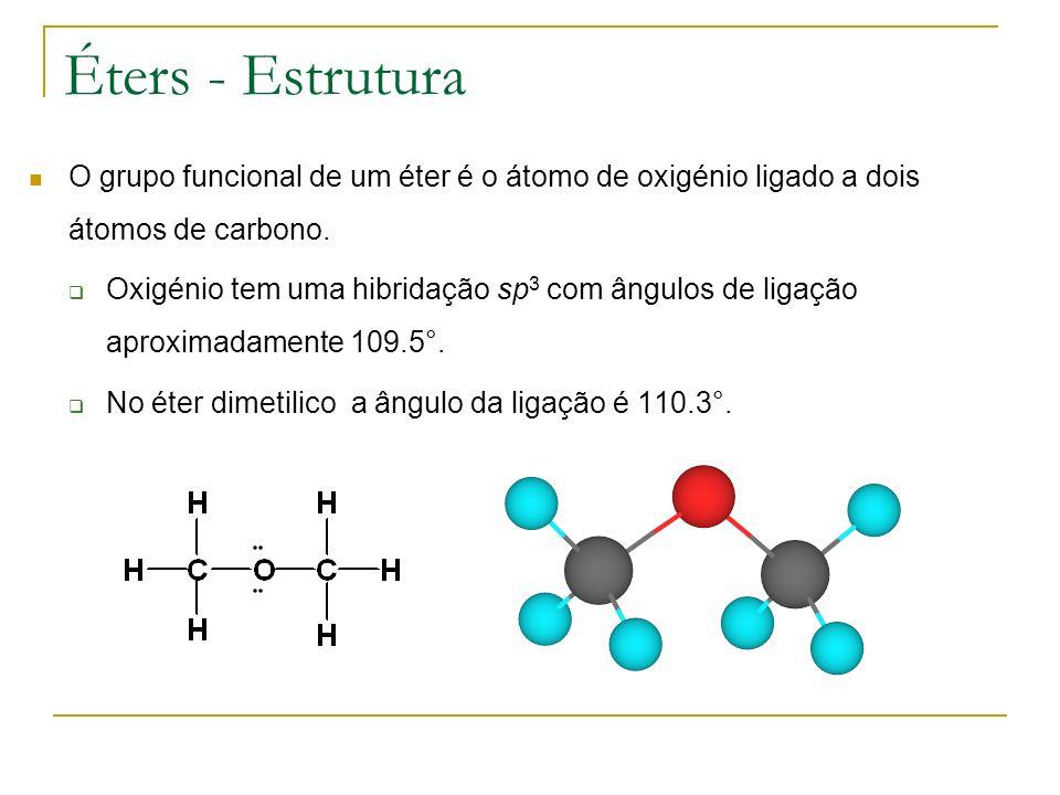 Éters - Estrutura O grupo funcional de um éter é o átomo de oxigénio ligado a dois átomos de carbono. Oxigénio tem uma hibridação sp 3 com ângulos de