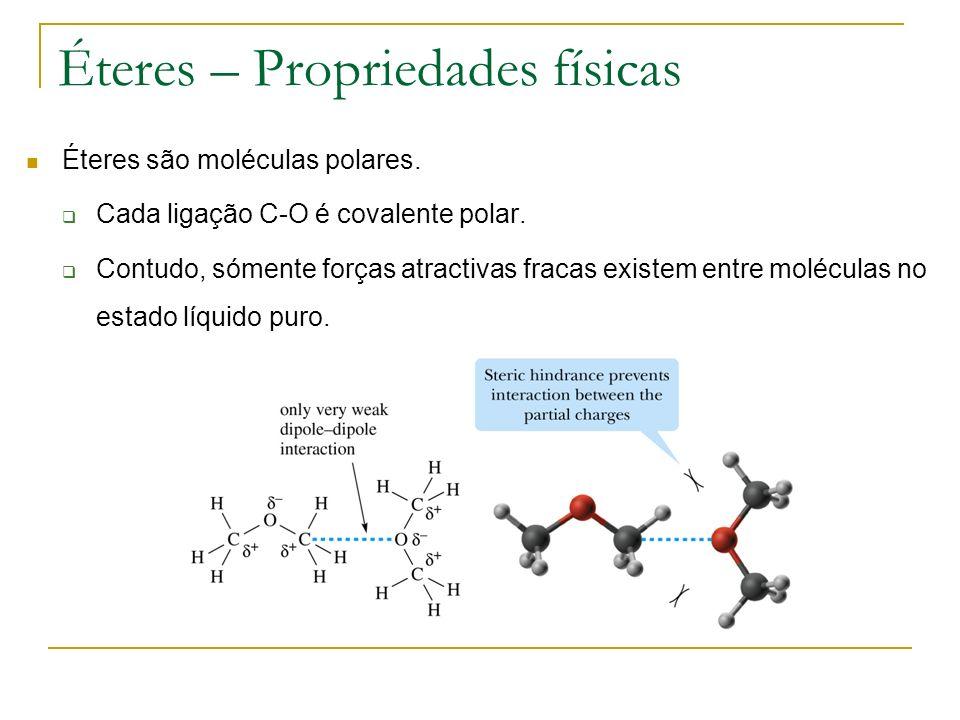 Éteres – Propriedades físicas Éteres são moléculas polares. Cada ligação C-O é covalente polar. Contudo, sómente forças atractivas fracas existem entr