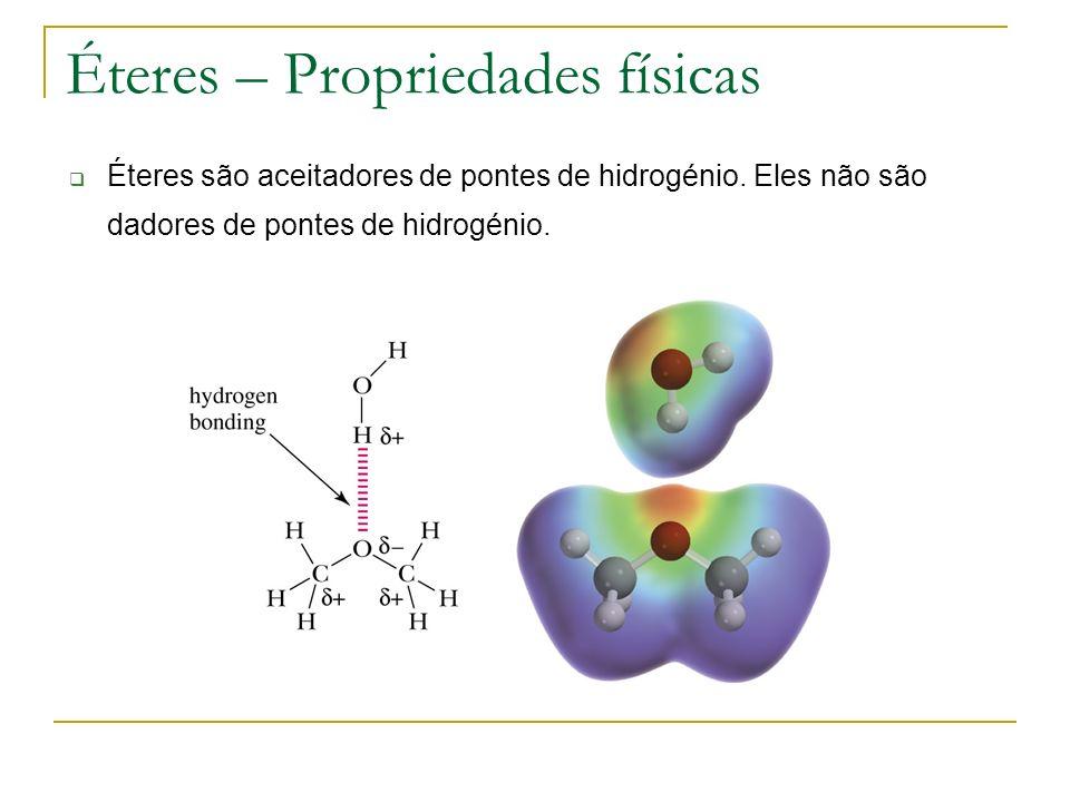 Éteres – Propriedades físicas Éteres são aceitadores de pontes de hidrogénio. Eles não são dadores de pontes de hidrogénio.