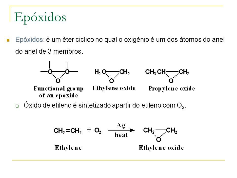 Epóxidos Epóxidos: Epóxidos: é um éter ciclico no qual o oxigénio é um dos átomos do anel do anel de 3 membros. Óxido de etileno é sintetizado apartir
