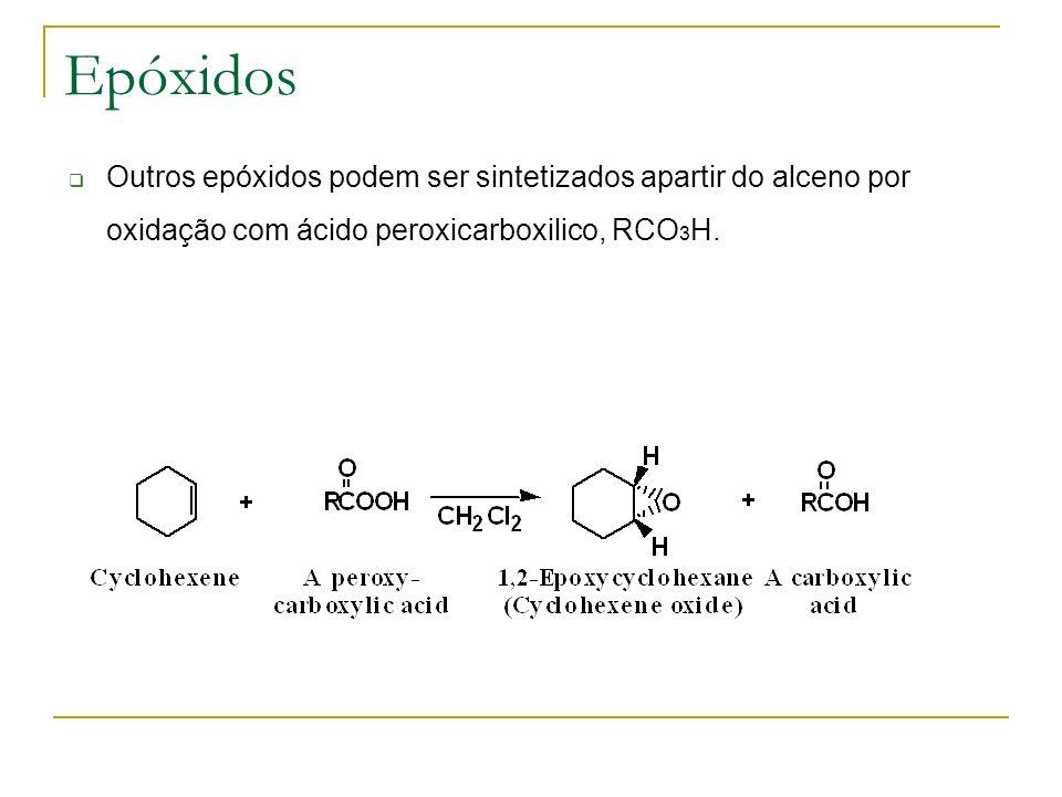 Epóxidos Outros epóxidos podem ser sintetizados apartir do alceno por oxidação com ácido peroxicarboxilico, RCO 3 H.