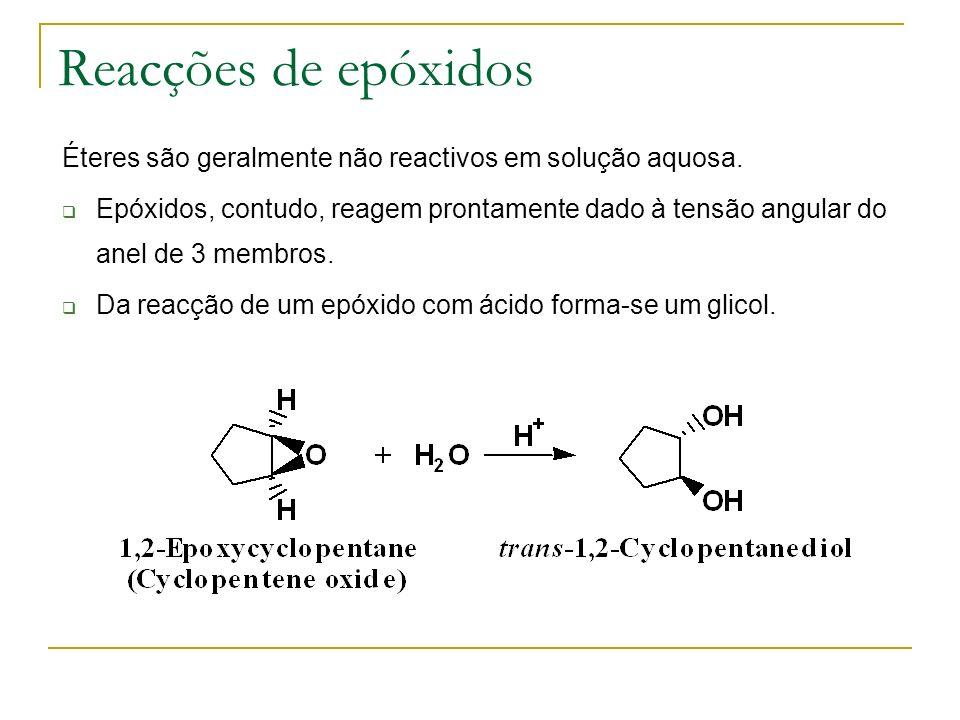 Reacções de epóxidos Éteres são geralmente não reactivos em solução aquosa. Epóxidos, contudo, reagem prontamente dado à tensão angular do anel de 3 m