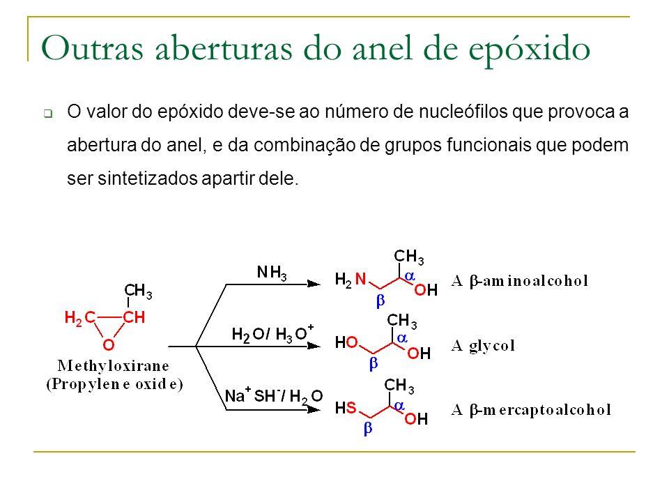 Outras aberturas do anel de epóxido O valor do epóxido deve-se ao número de nucleófilos que provoca a abertura do anel, e da combinação de grupos func