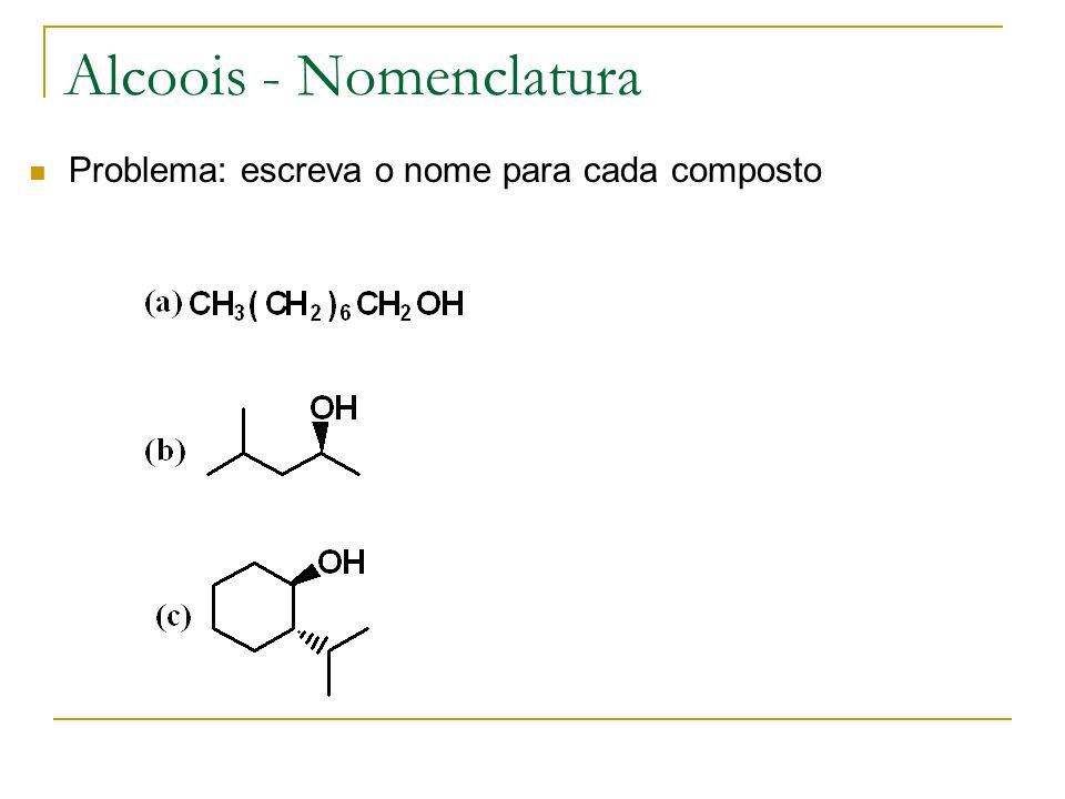 Alcoois - Nomenclatura Problema: escreva o nome para cada composto