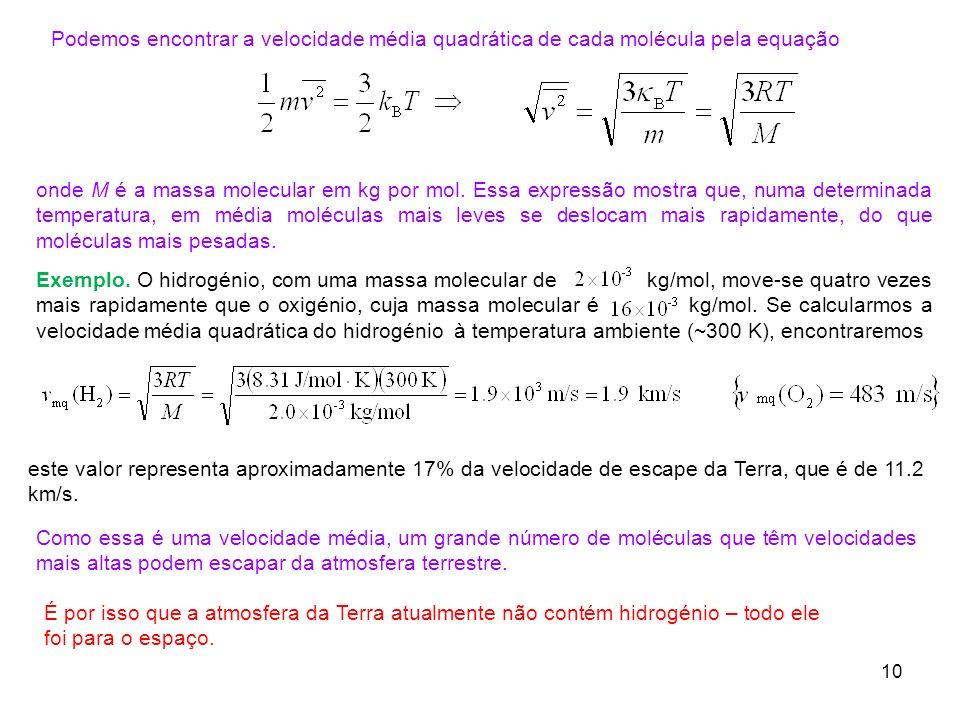 Podemos encontrar a velocidade média quadrática de cada molécula pela equação onde M é a massa molecular em kg por mol. Essa expressão mostra que, num