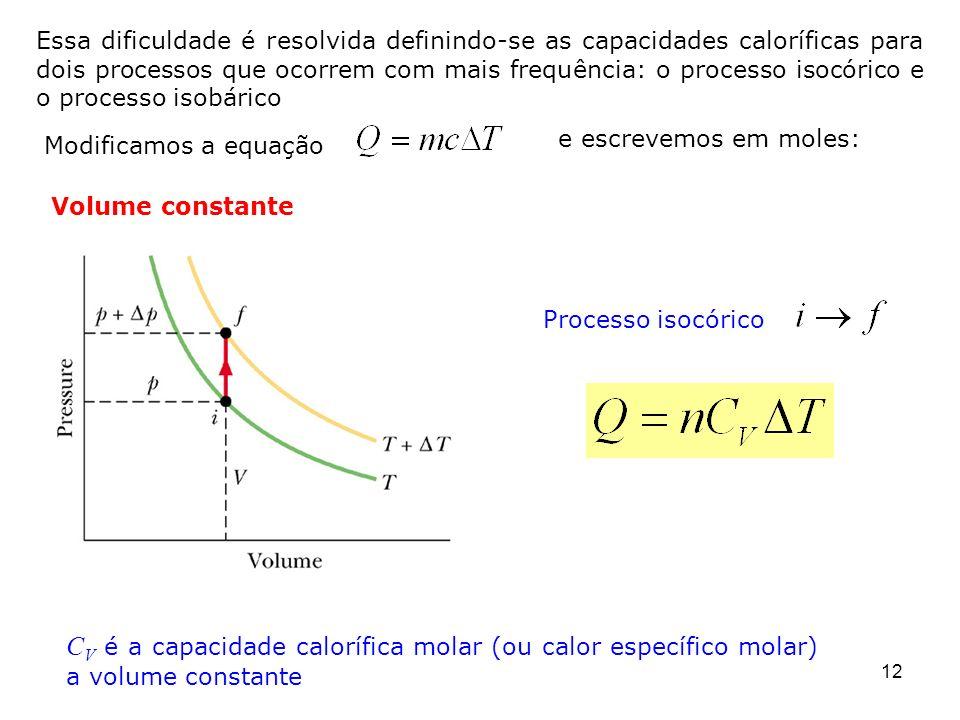 12 Essa dificuldade é resolvida definindo-se as capacidades caloríficas para dois processos que ocorrem com mais frequência: o processo isocórico e o