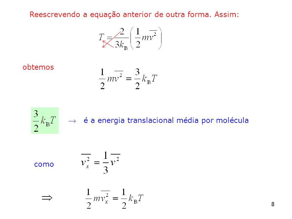 8 Reescrevendo a equação anterior de outra forma. Assim: é a energia translacional média por molécula como obtemos