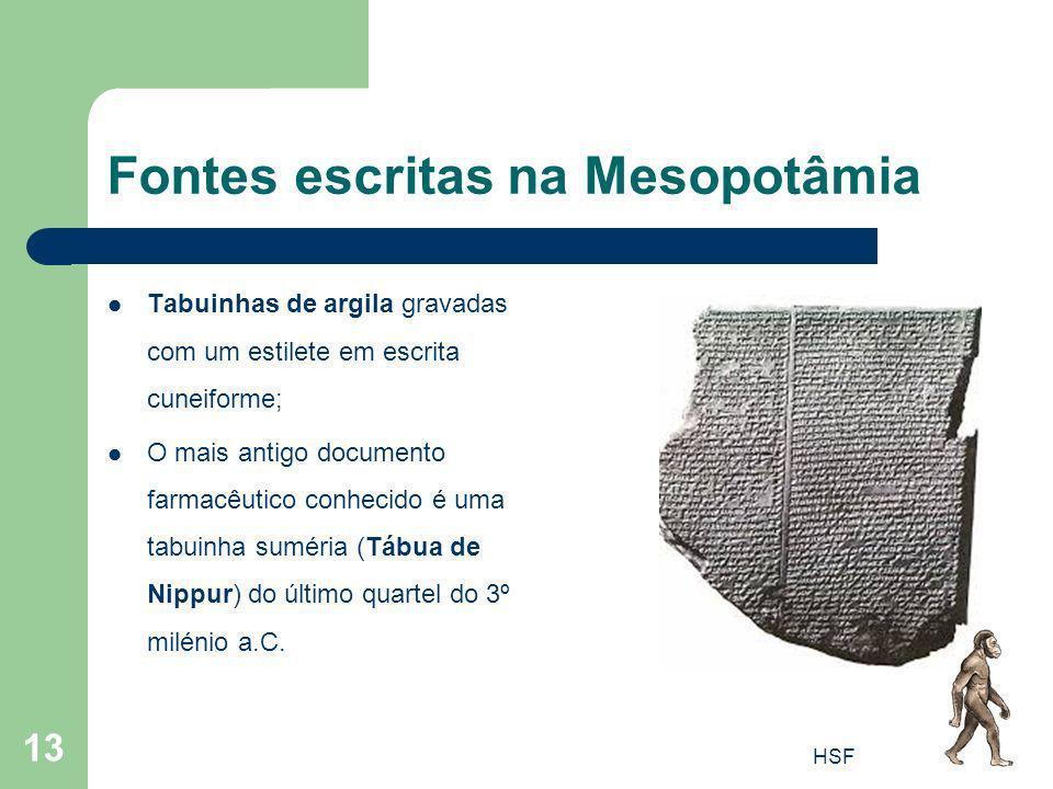 HSF 13 Fontes escritas na Mesopotâmia Tabuinhas de argila gravadas com um estilete em escrita cuneiforme; O mais antigo documento farmacêutico conheci