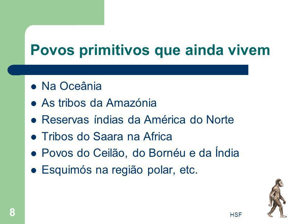 HSF 8 Povos primitivos que ainda vivem Na Oceânia As tribos da Amazónia Reservas índias da América do Norte Tribos do Saara na Africa Povos do Ceilão,