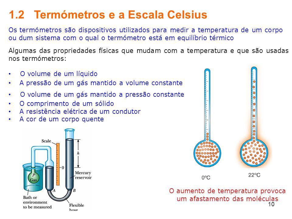 1.2 Termómetros e a Escala Celsius Os termómetros são dispositivos utilizados para medir a temperatura de um corpo ou dum sistema com o qual o termóme