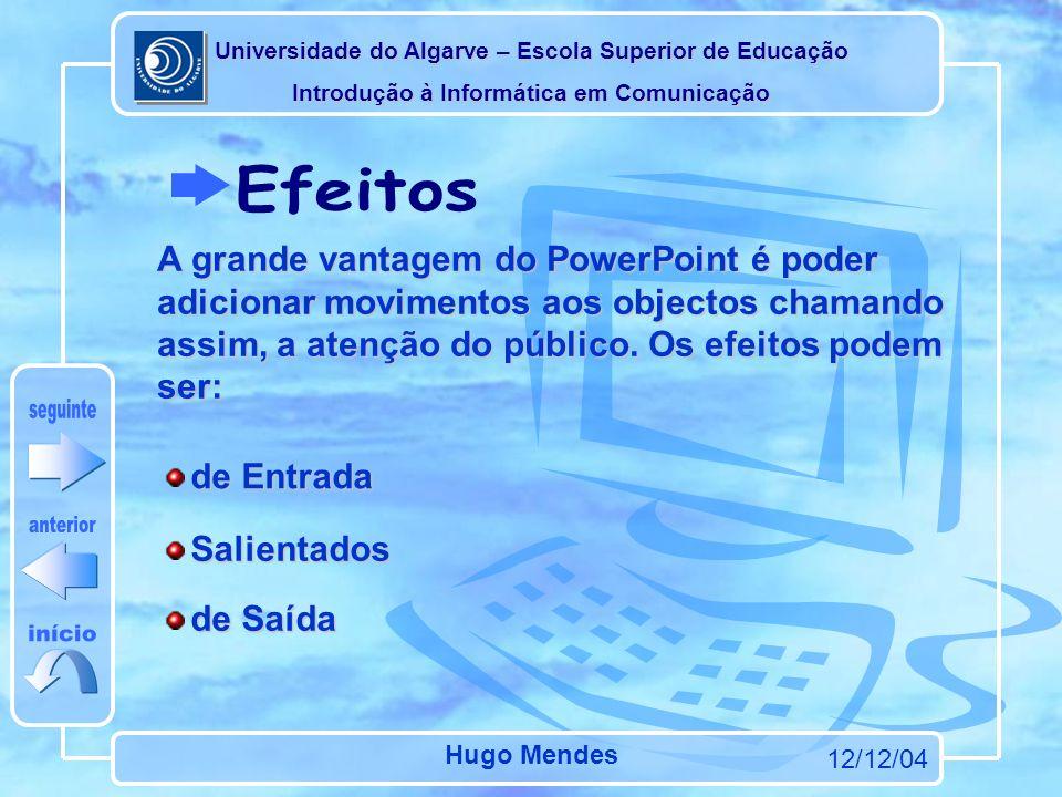 Universidade do Algarve – Escola Superior de Educação Introdução à Informática em Comunicação 12/12/04 Hugo Mendes A apresentação pode ser programada