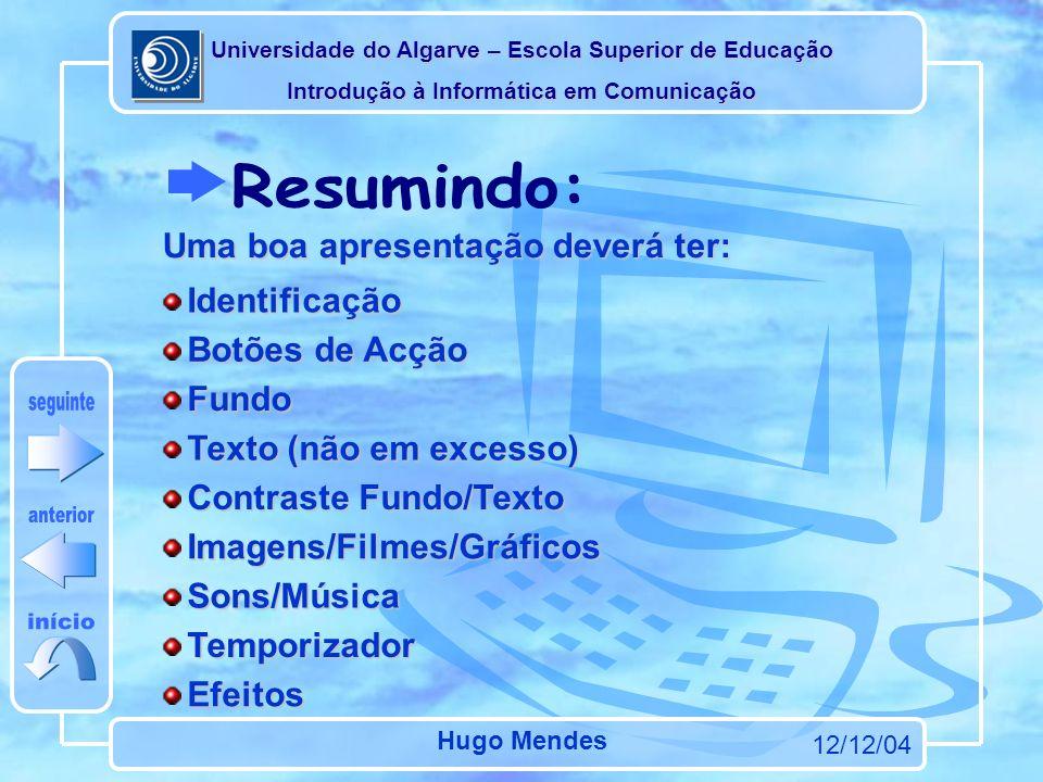 Universidade do Algarve – Escola Superior de Educação Introdução à Informática em Comunicação 12/12/04 Hugo Mendes de Entrada A grande vantagem do Pow