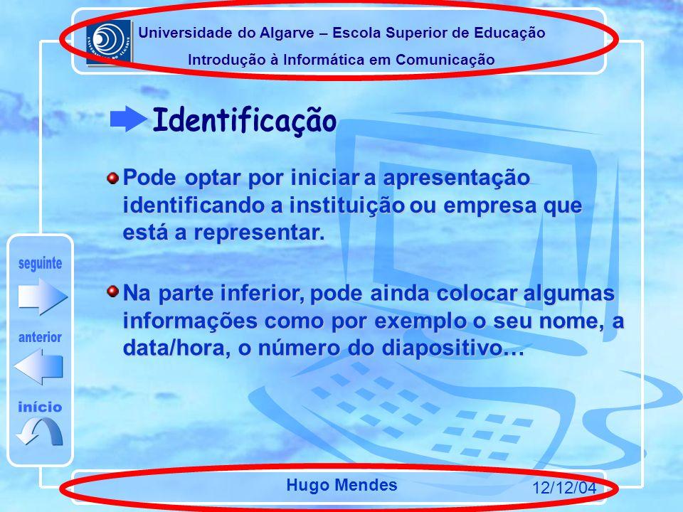 Universidade do Algarve – Escola Superior de Educação Introdução à Informática em Comunicação 12/12/04 Hugo Mendes Pode optar por iniciar a apresentação identificando a instituição ou empresa que está a representar.