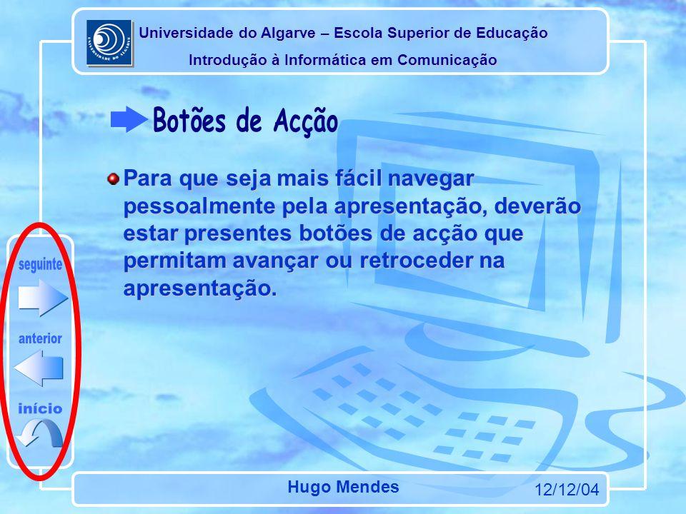 Universidade do Algarve – Escola Superior de Educação Introdução à Informática em Comunicação 12/12/04 Hugo Mendes Pode optar por iniciar a apresentaç