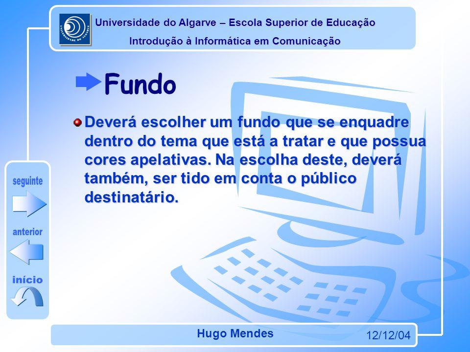 Universidade do Algarve – Escola Superior de Educação Introdução à Informática em Comunicação 12/12/04 Hugo Mendes Para que seja mais fácil navegar pe