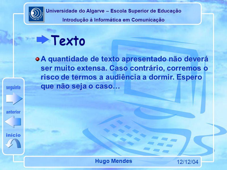 Universidade do Algarve – Escola Superior de Educação Introdução à Informática em Comunicação 12/12/04 Hugo Mendes A quantidade de texto apresentado não deverá ser muito extensa.