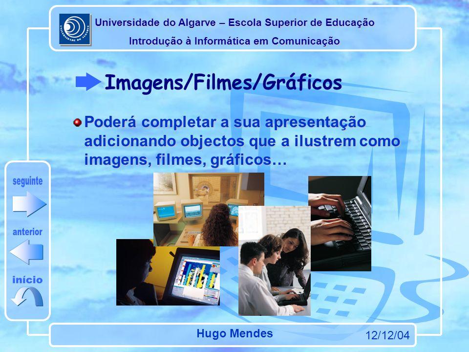 Universidade do Algarve – Escola Superior de Educação Introdução à Informática em Comunicação 12/12/04 Hugo Mendes Poderá completar a sua apresentação adicionando objectos que a ilustrem como imagens, filmes, gráficos…