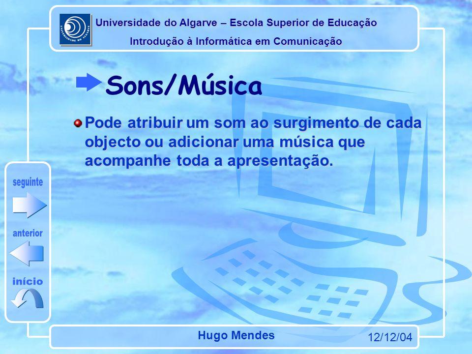 Universidade do Algarve – Escola Superior de Educação Introdução à Informática em Comunicação 12/12/04 Hugo Mendes Poderá completar a sua apresentação