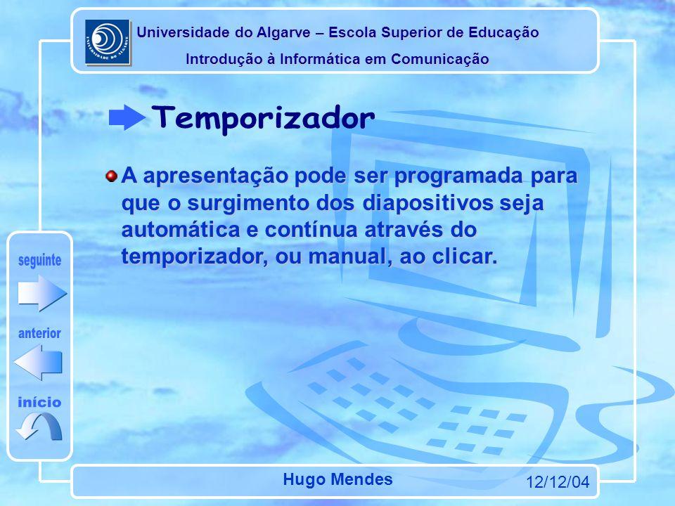 Universidade do Algarve – Escola Superior de Educação Introdução à Informática em Comunicação 12/12/04 Hugo Mendes Pode atribuir um som ao surgimento