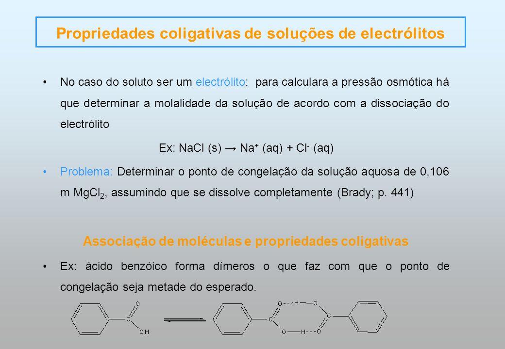 Propriedades coligativas de soluções de electrólitos No caso do soluto ser um electrólito: para calculara a pressão osmótica há que determinar a molal