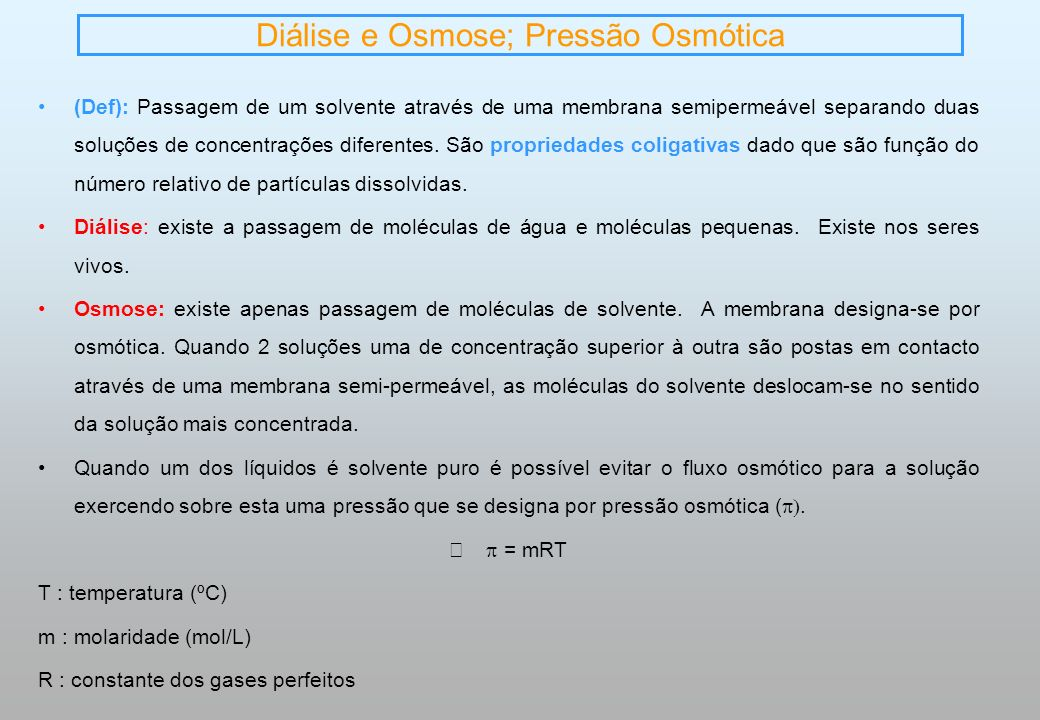 Diálise e Osmose; Pressão Osmótica (Def): Passagem de um solvente através de uma membrana semipermeável separando duas soluções de concentrações difer