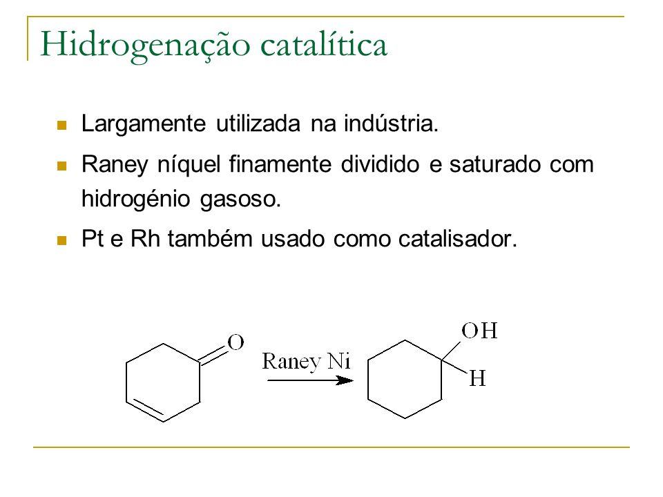 Hidrogenação catalítica Largamente utilizada na indústria. Raney níquel finamente dividido e saturado com hidrogénio gasoso. Pt e Rh também usado como