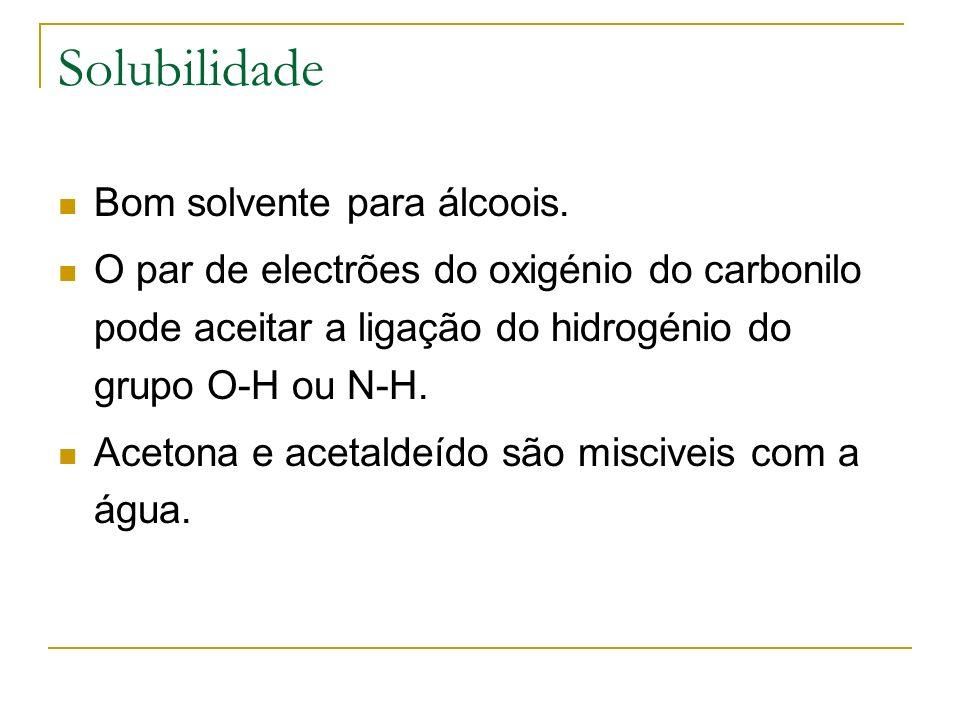 Solubilidade Bom solvente para álcoois. O par de electrões do oxigénio do carbonilo pode aceitar a ligação do hidrogénio do grupo O-H ou N-H. Acetona