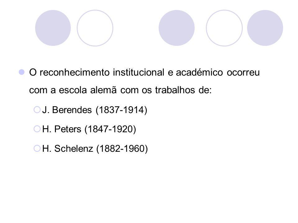 O reconhecimento institucional e académico ocorreu com a escola alemã com os trabalhos de: J. Berendes (1837-1914) H. Peters (1847-1920) H. Schelenz (