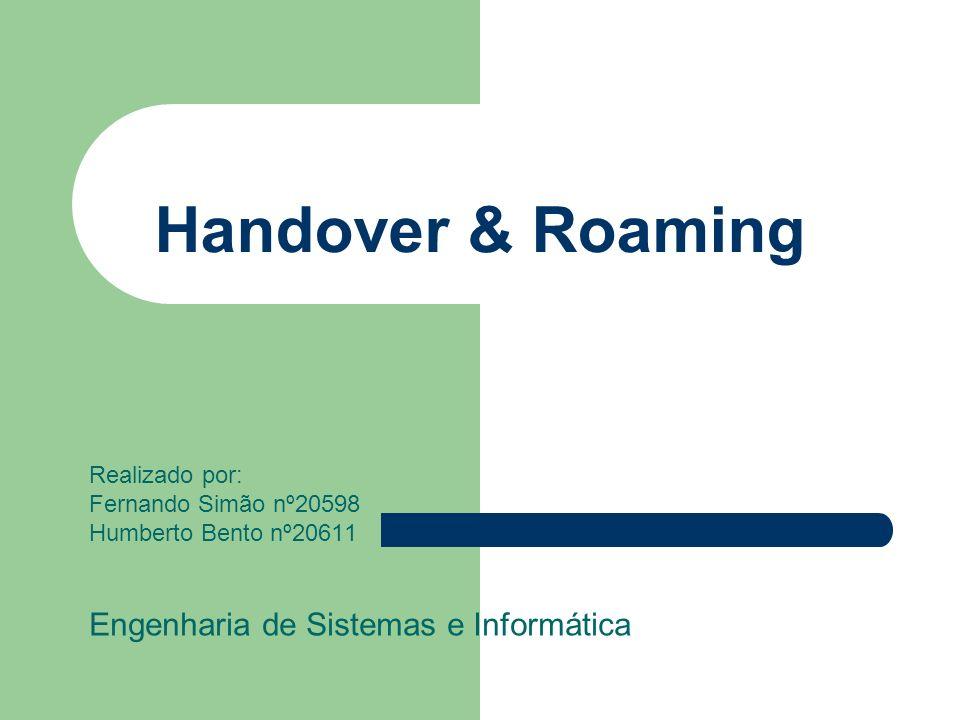 Handover & Roaming Realizado por: Fernando Simão nº20598 Humberto Bento nº20611 Engenharia de Sistemas e Informática