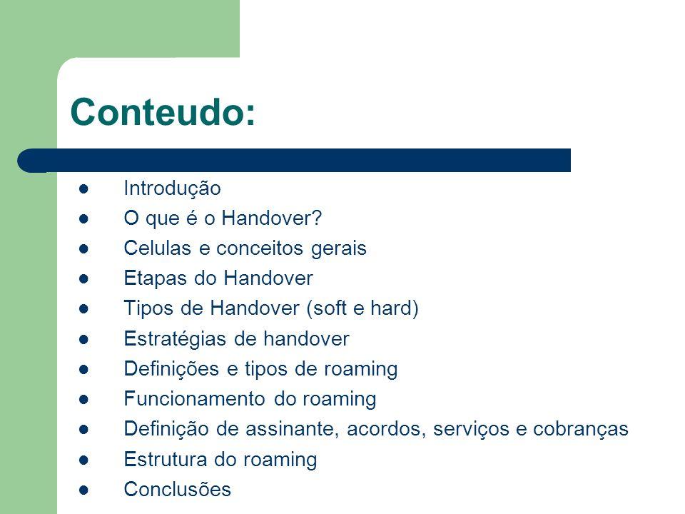 Conteudo: Introdução O que é o Handover? Celulas e conceitos gerais Etapas do Handover Tipos de Handover (soft e hard) Estratégias de handover Definiç