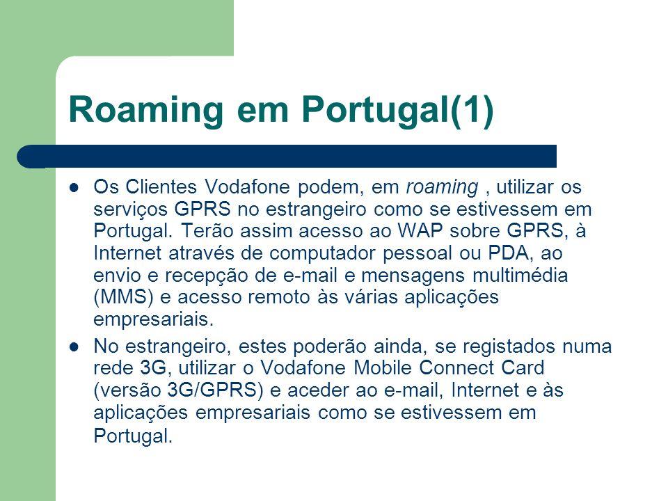 Roaming em Portugal(1) Os Clientes Vodafone podem, em roaming, utilizar os serviços GPRS no estrangeiro como se estivessem em Portugal. Terão assim ac