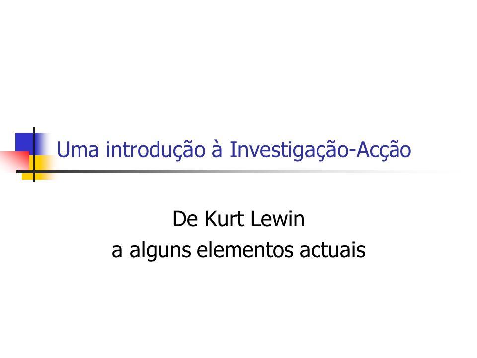 Uma introdução à Investigação-Acção De Kurt Lewin a alguns elementos actuais