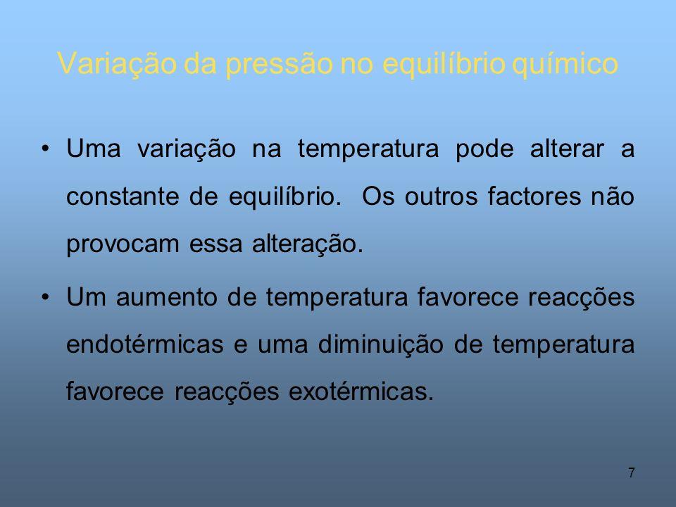 7 Variação da pressão no equilíbrio químico Uma variação na temperatura pode alterar a constante de equilíbrio.