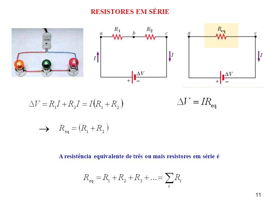 11 RESISTORES EM SÉRIE A resistência equivalente de três ou mais resistores em série é