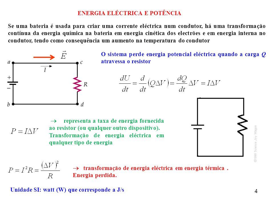 4 ENERGIA ELÉCTRICA E POTÊNCIA Se uma bateria é usada para criar uma corrente eléctrica num condutor, há uma transformação contínua da energia química