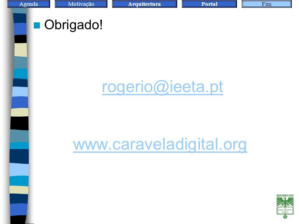 AgendaMotivaçãoArquitecturaPortalConvite rogerio@ieeta.pt www.caraveladigital.org Obrigado! Fim
