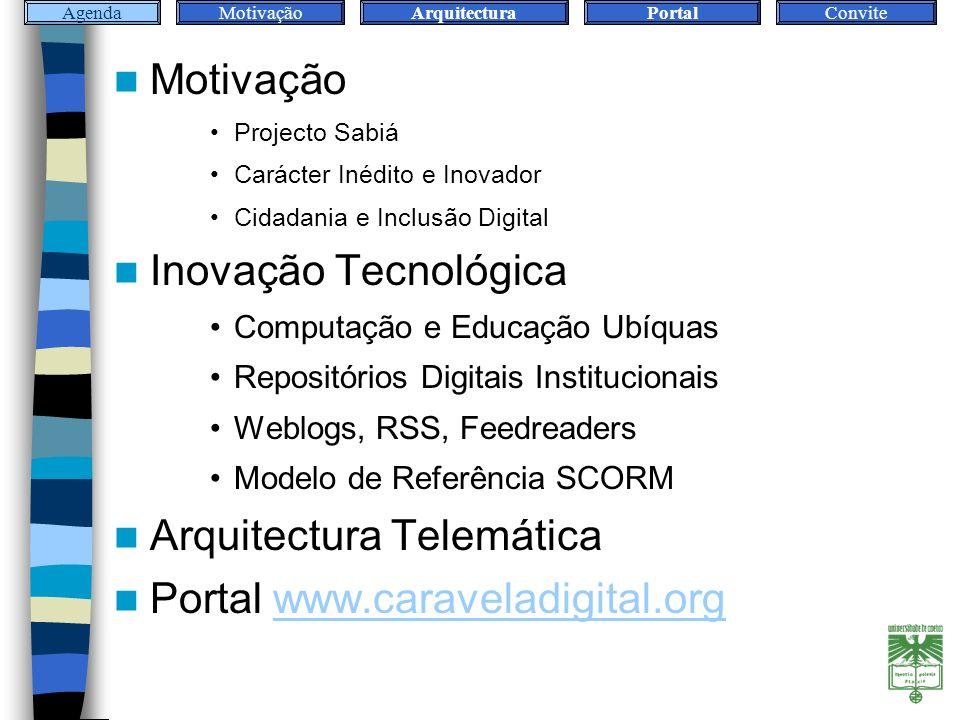 AgendaMotivaçãoArquitecturaPortalConvite Motivação Projecto Sabiá Carácter Inédito e Inovador Cidadania e Inclusão Digital Inovação Tecnológica Computação e Educação Ubíquas Repositórios Digitais Institucionais Weblogs, RSS, Feedreaders Modelo de Referência SCORM Arquitectura Telemática Portal www.caraveladigital.orgwww.caraveladigital.org Agenda