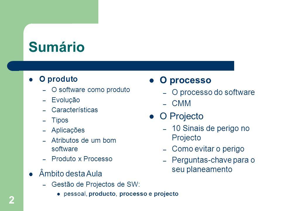 2 Sumário O produto – O software como produto – Evolução – Características – Tipos – Aplicações – Atributos de um bom software – Produto x Processo O