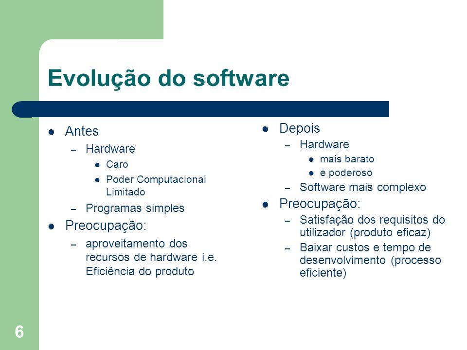 7 Características do software O software é um produto lógico, não físico e portanto, – não é fabricado num sentido clássico, senão desenvolvido – O software não se estraga – Embora cada vez o software é uma assemblagem de componentes, ainda se faz muito software à medida