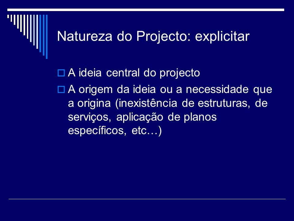 Natureza do Projecto: explicitar A ideia central do projecto A origem da ideia ou a necessidade que a origina (inexistência de estruturas, de serviços
