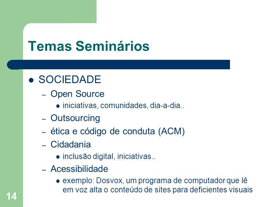 14 Temas Seminários SOCIEDADE – Open Source iniciativas, comunidades, dia-a-dia.. – Outsourcing – ética e código de conduta (ACM) – Cidadania inclusão