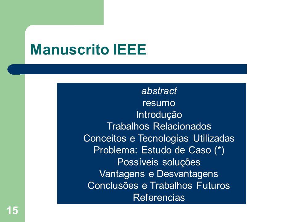 15 Manuscrito IEEE abstract resumo Introdução Trabalhos Relacionados Conceitos e Tecnologias Utilizadas Problema: Estudo de Caso (*) Possíveis soluçõe