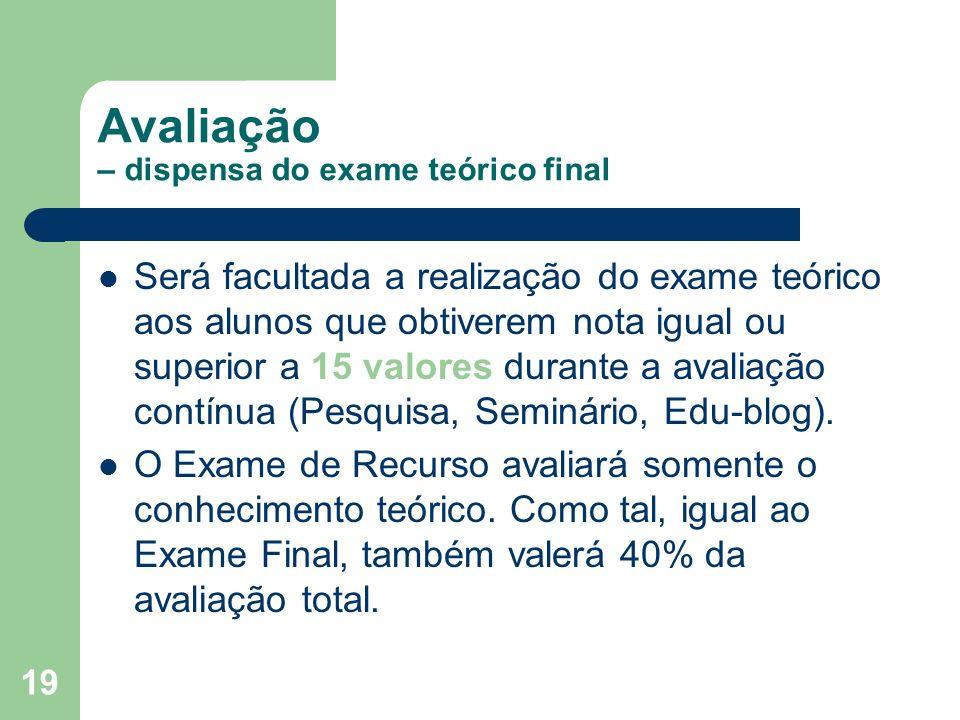 19 Avaliação – dispensa do exame teórico final Será facultada a realização do exame teórico aos alunos que obtiverem nota igual ou superior a 15 valor