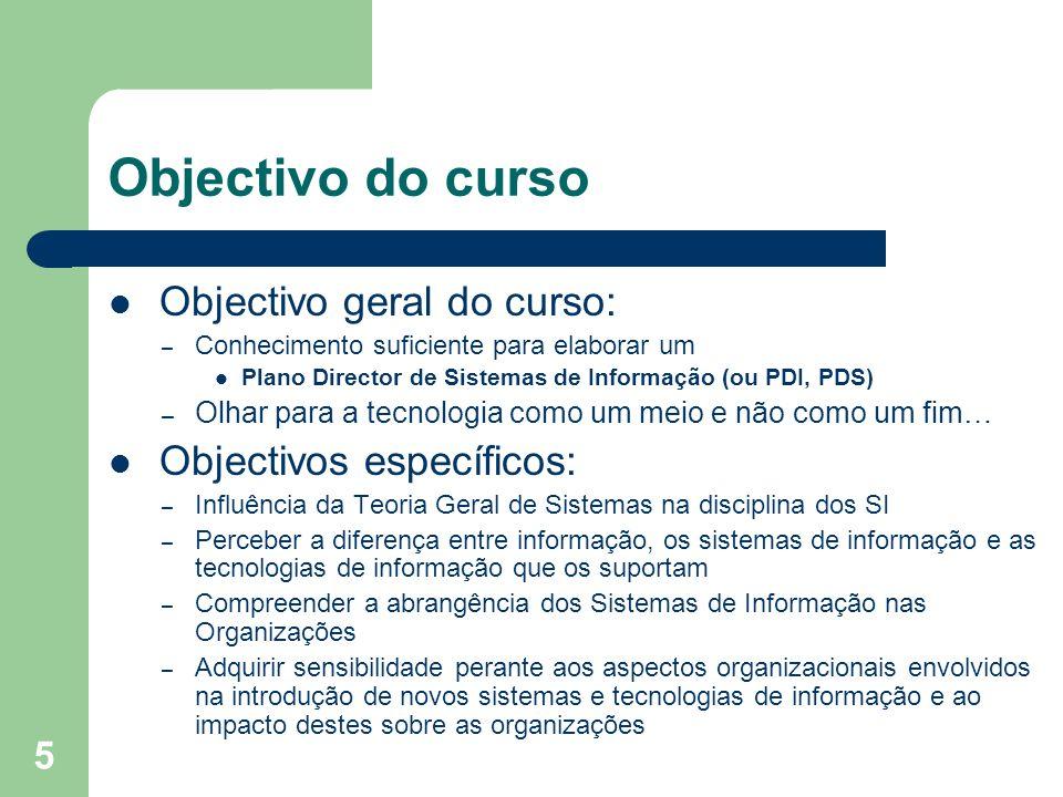 5 Objectivo do curso Objectivo geral do curso: – Conhecimento suficiente para elaborar um Plano Director de Sistemas de Informação (ou PDI, PDS) – Olh