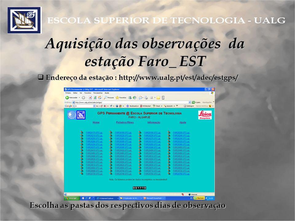Aquisição das observações da estação Faro_ EST Endereço da estação : http://www.ualg.pt/est/adec/estgps/ Endereço da estação : http://www.ualg.pt/est/adec/estgps/ Escolha as pastas dos respectivos dias de observação