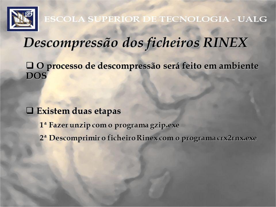 Descompressão dos ficheiros RINEX Existem duas etapas Existem duas etapas 1ª Fazer unzip com o programa gzip.exe 2ª Descomprimir o ficheiro Rinex com o programa crx2rnx.exe O processo de descompressão será feito em ambiente DOS O processo de descompressão será feito em ambiente DOS
